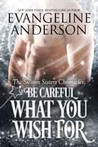 Be Careful What You Wish For ebook by Evangeline Anderson