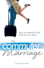 The Commuter Marriage: Keep Your Relationship Close While You're Far Apart ebook by Tessina, Tina B