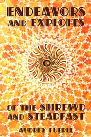 Endeavors and Exploits of the Shrewd and Steadfast ebook by Audrey Fuerle