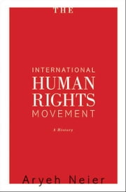 The International Human Rights Movement - A History ebook by Aryeh Neier