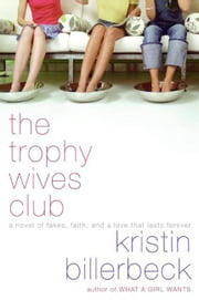 The Trophy Wives Club - A Novel of Fakes, Faith, and a Love That Lasts Forever ebook by Kristin Billerbeck