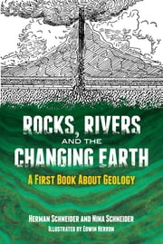 Rocks, Rivers and the Changing Earth - A First Book About Geology ebook by Herman Schneider,Nina Schneider,Edwin Herron