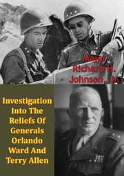 Investigation Into The Reliefs Of Generals Orlando Ward And Terry Allen ebook by Major Richard H. Johnson Jr.