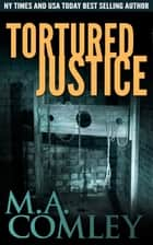 Tortured Justice ebook by M A Comley