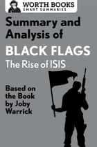 Summary and Analysis of Black Flags: The Rise of ISIS - Based on the Book by Joby Warrick ebook by Worth Books