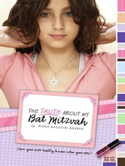 The Truth About My Bat Mitzvah ebook by Nora Raleigh Baskin
