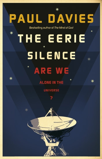 The Eerie Silence - Are We Alone in the Universe? ebook by Paul Davies