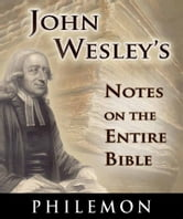 John Wesley's Notes on the Entire Bible-Book of Philemon ebook by John Wesley