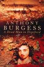 A Dead Man In Deptford ebook by Anthony Burgess