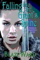 Falling Into The Giant's Spine ebook by Blaze Ward