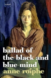 Ballad of the Black and Blue Mind - A Novel ebook by Anne Roiphe
