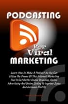 Podcasting For Viral Marketing ebook by Harold P. Benette
