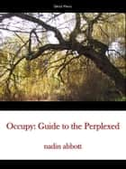 Occupy: Guide to the Perplexed. ebook by nadin abbott