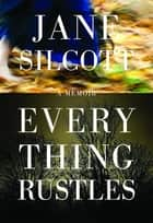 Everything Rustles ebook by Jane Silcott