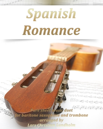 Spanish Romance Pure sheet music duet for baritone saxophone and trombone arranged by Lars Christian Lundholm ebook by Pure Sheet Music