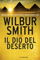 Il dio del deserto - Il ciclo egizio ebook by Wilbur Smith