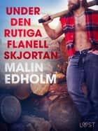 Under den rutiga flanellskjortan - erotisk novell ebook by Malin Edholm