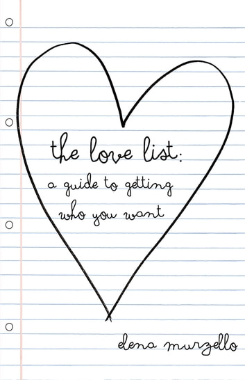 The Love List - A Guide to Getting Who You Want ebook by Elena Murzello