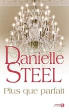 Plus que parfait ebook by Danielle STEEL, Francine DEROYAN