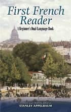 First French Reader - A Beginner's Dual-Language Book ebook by Stanley Appelbaum