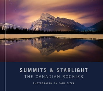 Summits and Starlight - The Canadian Rockies ebook by Paul Zizka