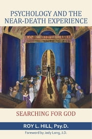 Psychology and the Near-Death Experience: Searching for God ebook by Roy L. Hill