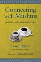 Connecting with Muslims ebook by Fouad Masri,Josh McDowell