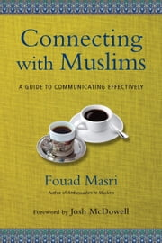 Connecting with Muslims - A Guide to Communicating Effectively ebook by Fouad Masri,Josh McDowell