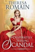 Desperately Seeking Scandal ebook by Theresa Romain