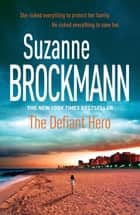 The Defiant Hero: Troubleshooters 2 - Troubleshooters 2 ebook by Suzanne Brockmann