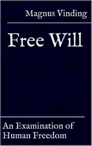 Free Will: An Examination of Human Freedom ebook by Magnus Vinding