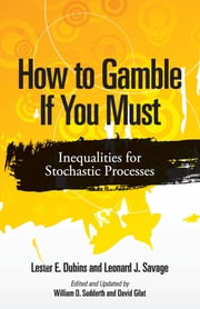 How to Gamble If You Must - Inequalities for Stochastic Processes ebook by Lester E. Dubins,Leonard J. Savage,Prof. William Sudderth,Prof. David Gilat