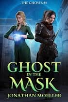 Ghost in the Mask ebook by Jonathan Moeller