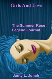 Girls And Love - The SummerRose Legend Journal ebook by Janty L. Jonah