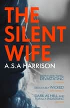 The Silent Wife: The gripping bestselling novel of betrayal, revenge and murder… ebook by