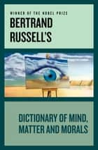Bertrand Russell's Dictionary of Mind, Matter and Morals ebook by