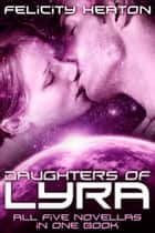 Daughters of Lyra - Science Fiction Romance Anthology ebook by Felicity Heaton