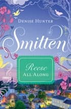All Along - A Smitten Novella ebook by Colleen Coble, Kristin Billerbeck, Denise Hunter,...