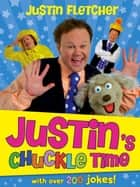 Justin's Chuckle Time ebook by Justin Fletcher
