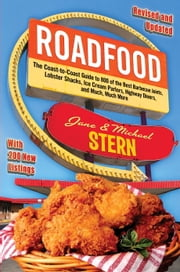 Roadfood - The Coast-to-Coast Guide to 800 of the Best Barbecue Joints, Lobster Shacks, Ice Cream Parlors, Highway Diners, and Much, Much More ebook by Jane Stern,Michael Stern