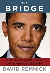 The Bridge - The Life and Rise of Barack Obama ebook by David Remnick