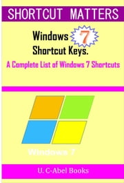 Windows 7 Shortcut Keys - Shortcut Matters ebook by U. C-Abel Books