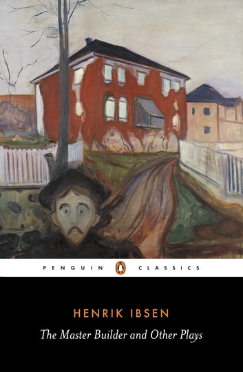 The Master Builder and Other Plays ebook by Henrik Ibsen