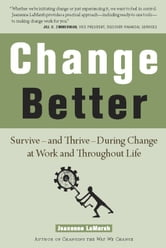 Change Better - Survive - and Thrive - During Change at Work and Throughout Life ebook by Jeanenne LaMarsh