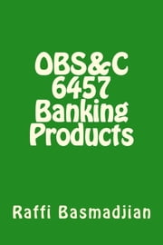OBS&C 6457 Banking Products ebook by Raffi Basmadjian