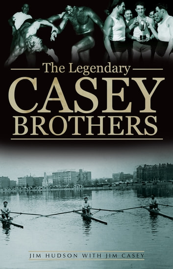 The Legendary Casey Brothers ebook by Jim Hudson,Jim Casey