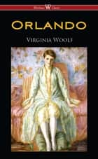 Orlando: A Biography (Wisehouse Classics Edition) ebook by Virginia Woolf