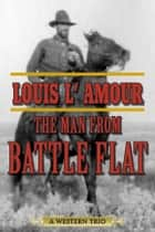 The Man from Battle Flat - A Western Trio ebook by Louis L'Amour