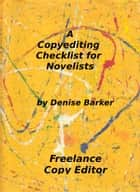 A Copyediting Checklist for Novelists ebook by Denise Barker