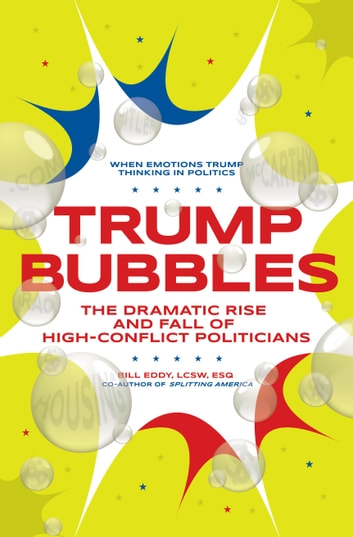 Trump Bubbles - The Dramatic Rise and Fall of High-Conflict Politicians ebook by Bill Eddy